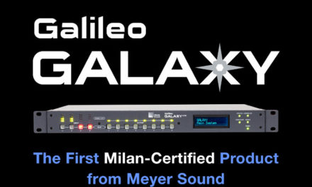 MEYER SOUND GALILEO GALAXY LEADS THE WAY WITH MILAN CERTIFICATION